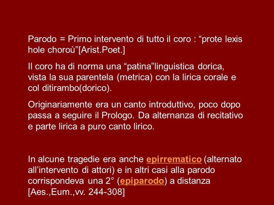 Parodo = Primo intervento di tutto il coro : prote lexis hole choroù [Arist.Poet.]